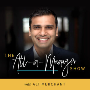 The All-in-Manager Show with Ali Merchant podcast